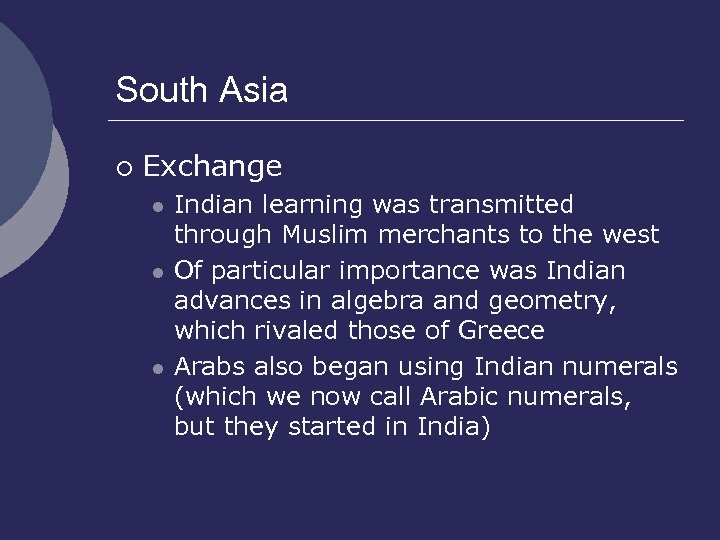 South Asia ¡ Exchange l l l Indian learning was transmitted through Muslim merchants