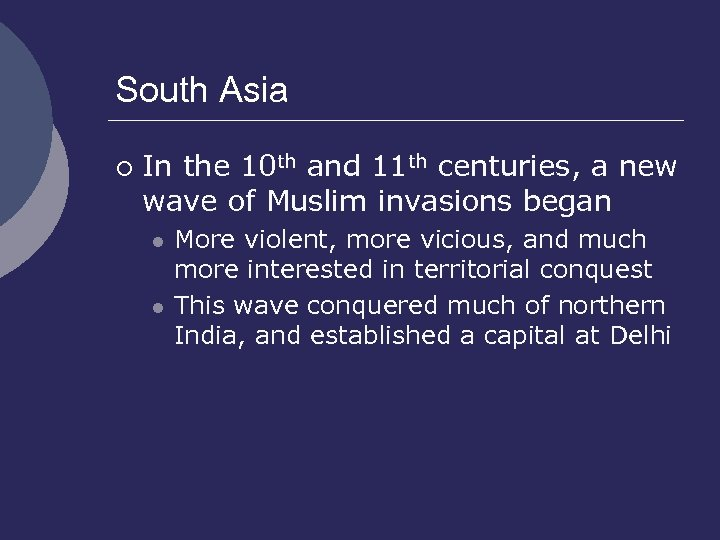 South Asia ¡ In the 10 th and 11 th centuries, a new wave