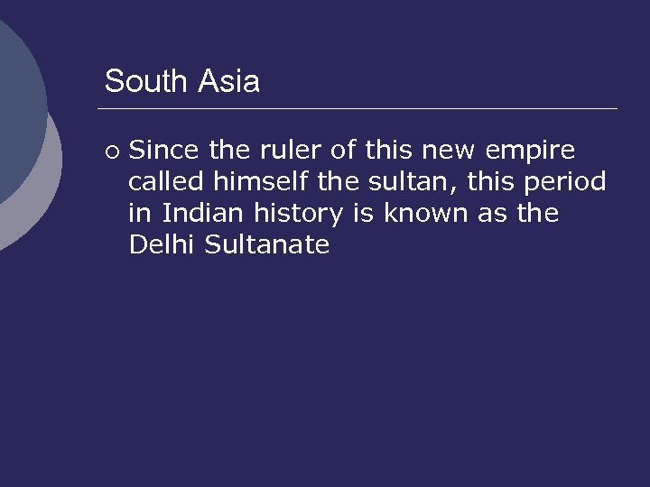 South Asia ¡ Since the ruler of this new empire called himself the sultan,