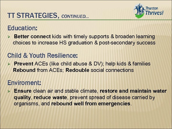 TT STRATEGIES, CONTINUED… Education: Better connect kids with timely supports & broaden learning choices