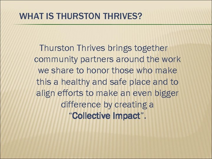 WHAT IS THURSTON THRIVES? Thurston Thrives brings together community partners around the work we