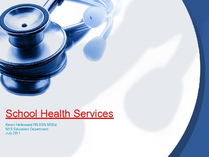 School Health Services Karen Hollowood RN BSN MSEd NYS Education Department July 2011
