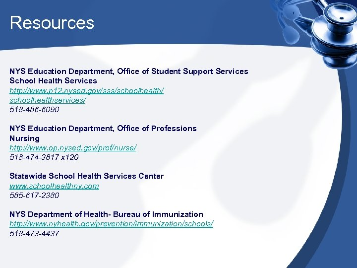 Resources NYS Education Department, Office of Student Support Services School Health Services http: //www.