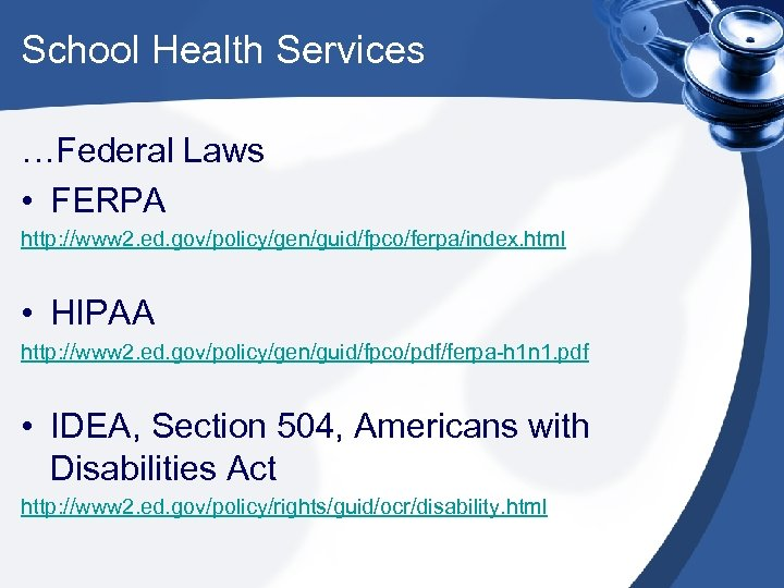 School Health Services …Federal Laws • FERPA http: //www 2. ed. gov/policy/gen/guid/fpco/ferpa/index. html •