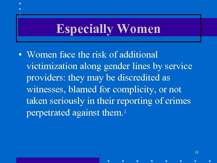 Especially Women • Women face the risk of additional victimization along gender lines by