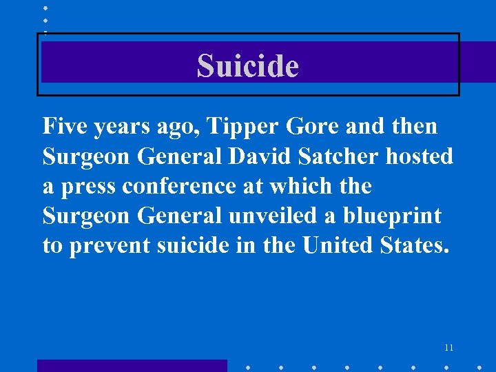 Suicide Five years ago, Tipper Gore and then Surgeon General David Satcher hosted a