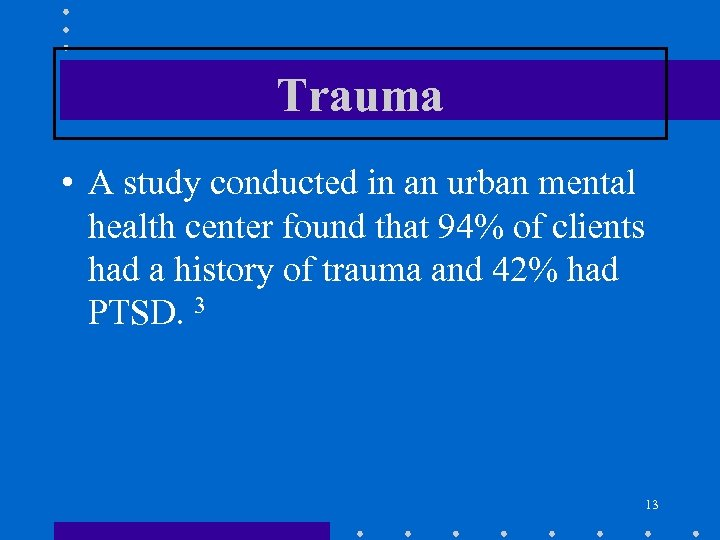 Trauma • A study conducted in an urban mental health center found that 94%