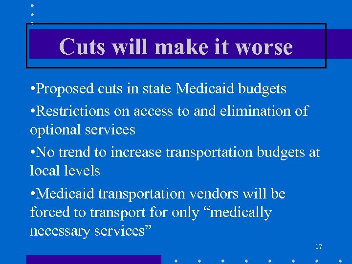 Cuts will make it worse • Proposed cuts in state Medicaid budgets • Restrictions