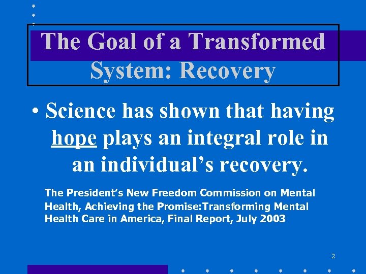 The Goal of a Transformed System: Recovery • Science has shown that having hope