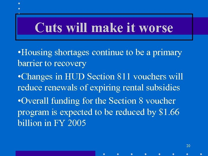 Cuts will make it worse • Housing shortages continue to be a primary barrier