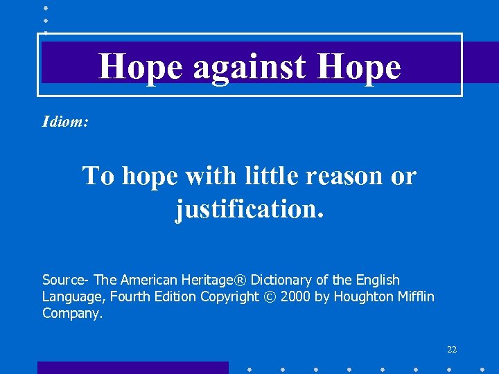 Hope against Hope Idiom: To hope with little reason or justification. Source- The American