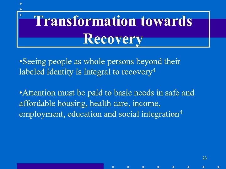 Transformation towards Recovery • Seeing people as whole persons beyond their labeled identity is