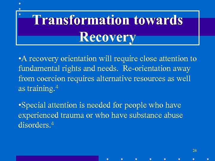 Transformation towards Recovery • A recovery orientation will require close attention to fundamental rights