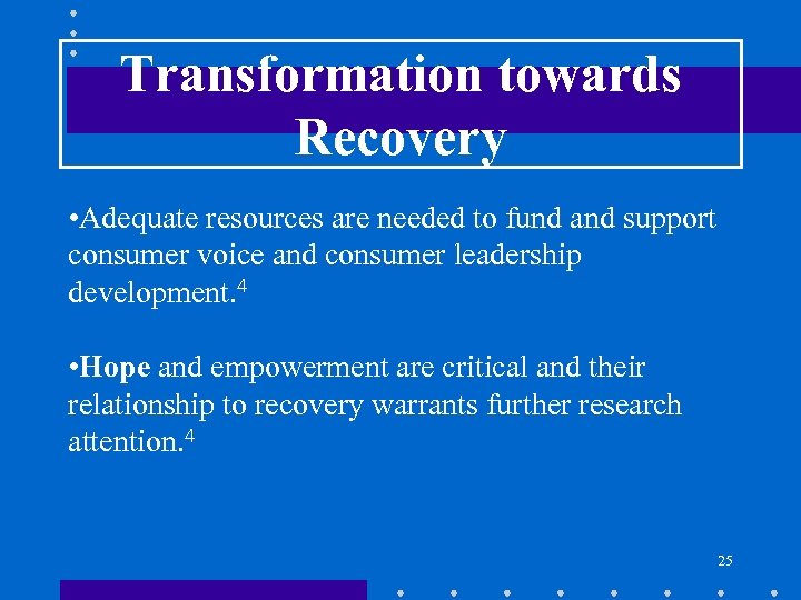 Transformation towards Recovery • Adequate resources are needed to fund and support consumer voice