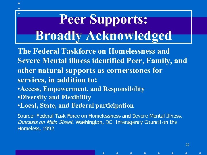 Peer Supports: Broadly Acknowledged The Federal Taskforce on Homelessness and Severe Mental illness identified