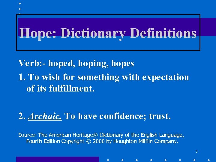 Hope: Dictionary Definitions Verb: - hoped, hoping, hopes 1. To wish for something with