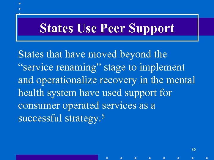 "States Use Peer Support States that have moved beyond the ""service renaming"" stage to"