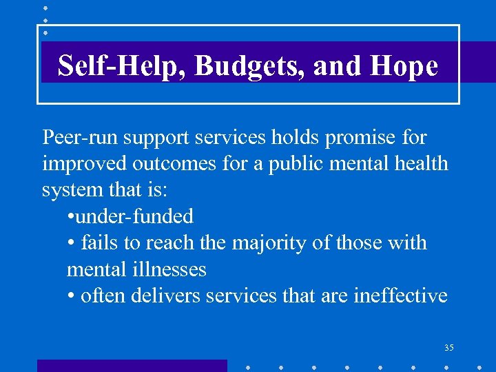 Self-Help, Budgets, and Hope Peer-run support services holds promise for improved outcomes for a
