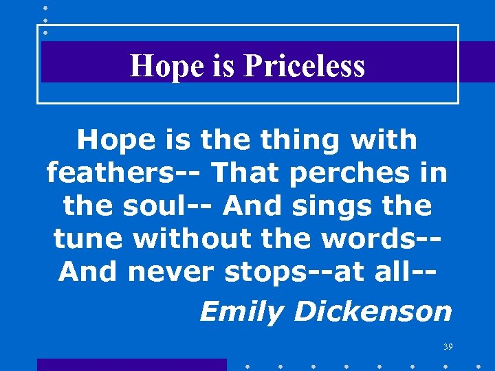 Hope is Priceless Hope is the thing with feathers-- That perches in the soul--