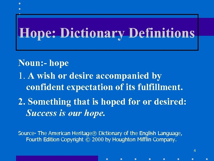Hope: Dictionary Definitions Noun: - hope 1. A wish or desire accompanied by confident