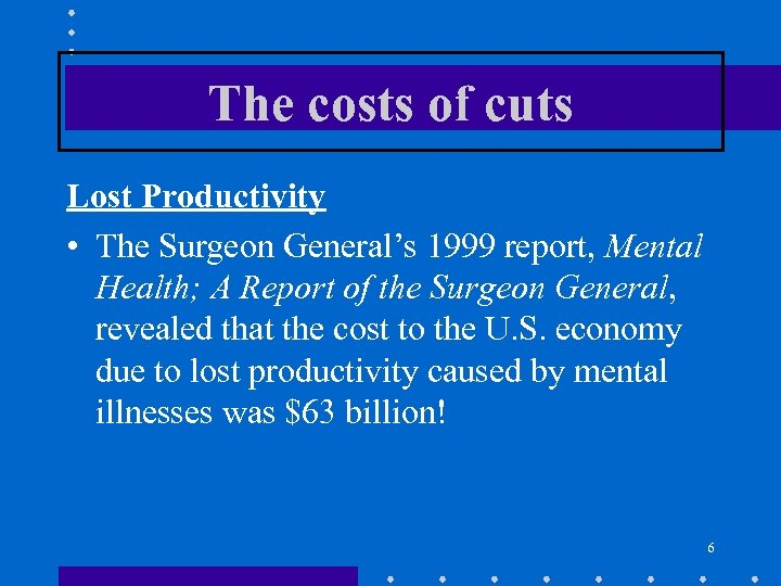 The costs of cuts Lost Productivity • The Surgeon General's 1999 report, Mental Health;