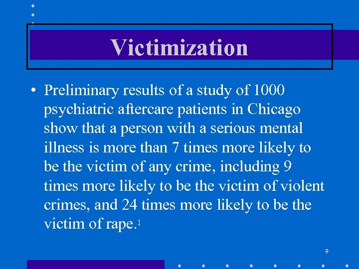 Victimization • Preliminary results of a study of 1000 psychiatric aftercare patients in Chicago