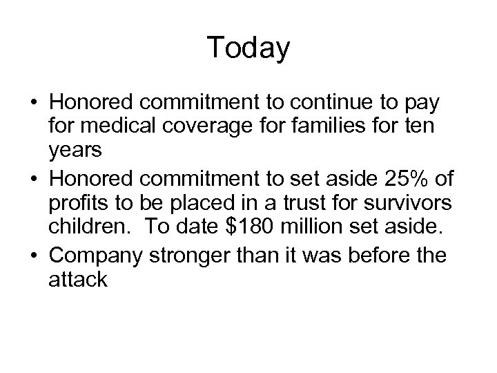 Today • Honored commitment to continue to pay for medical coverage for families for