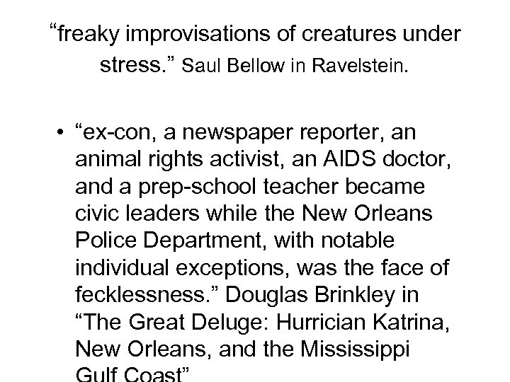 """""""freaky improvisations of creatures under stress. """" Saul Bellow in Ravelstein. • """"ex-con, a"""