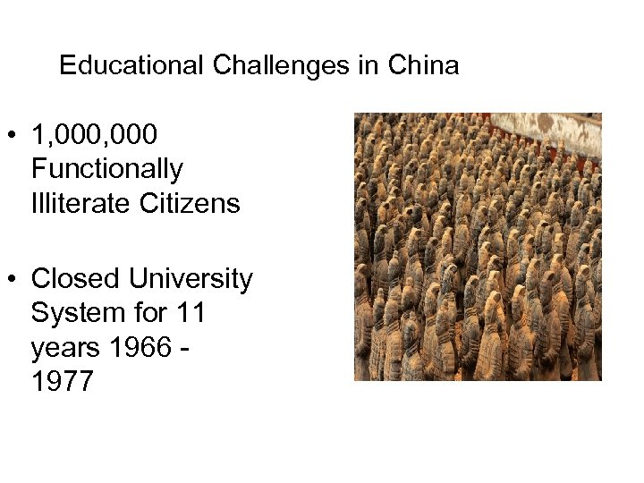 Educational Challenges in China • 1, 000 Functionally Illiterate Citizens • Closed University System