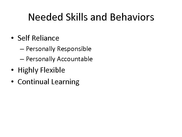 Needed Skills and Behaviors • Self Reliance – Personally Responsible – Personally Accountable •