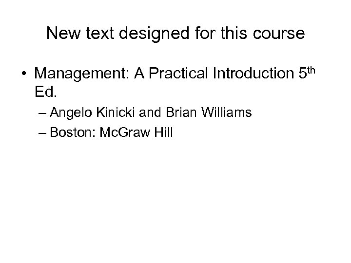 New text designed for this course • Management: A Practical Introduction 5 th Ed.