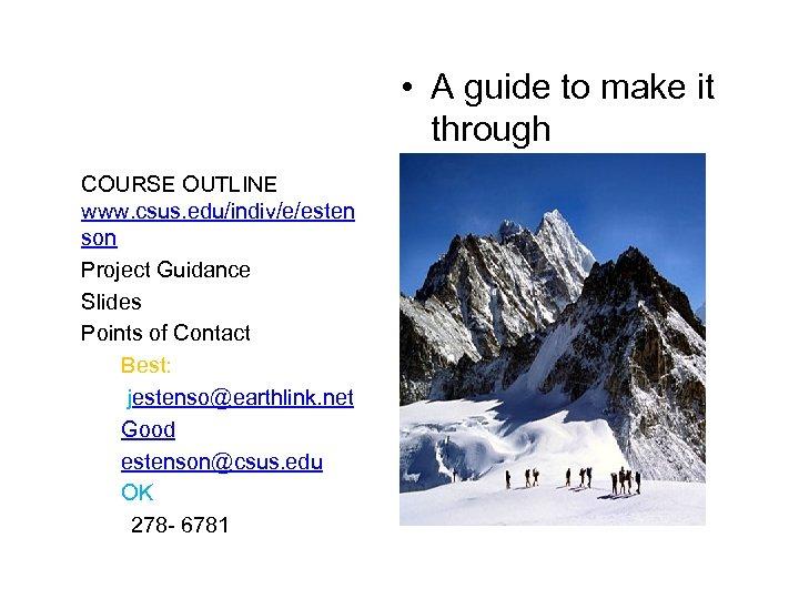 CRITICAL CONTACT POINTS COURSE OUTLINE www. csus. edu/indiv/e/esten son Project Guidance Slides Points of