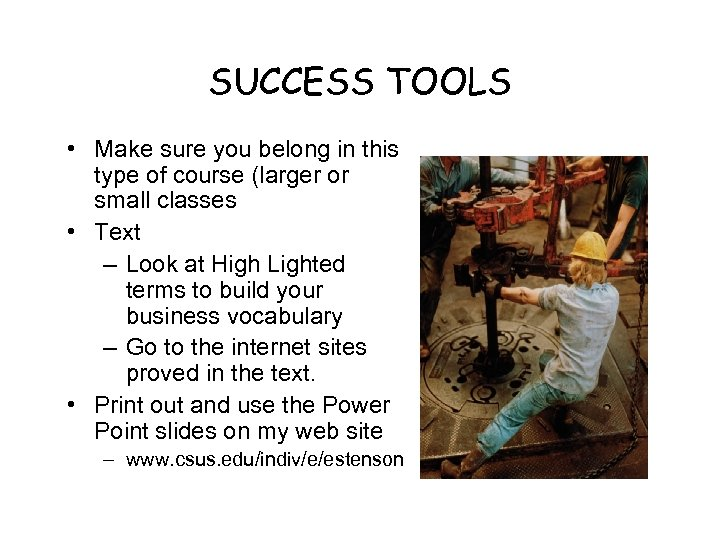 SUCCESS TOOLS • Make sure you belong in this type of course (larger or