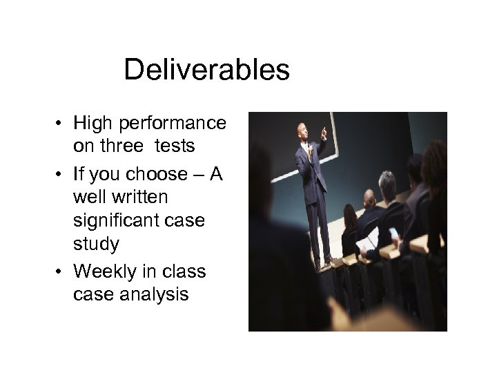 Deliverables • High performance on three tests • If you choose – A well