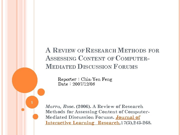 A REVIEW OF RESEARCH METHODS FOR ASSESSING CONTENT OF COMPUTERMEDIATED DISCUSSION FORUMS Reporter:Chia-Yen Feng