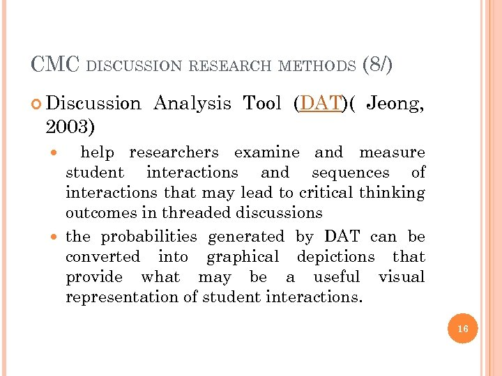 CMC DISCUSSION RESEARCH METHODS (8/) Discussion Analysis Tool (DAT)( Jeong, 2003) help researchers examine