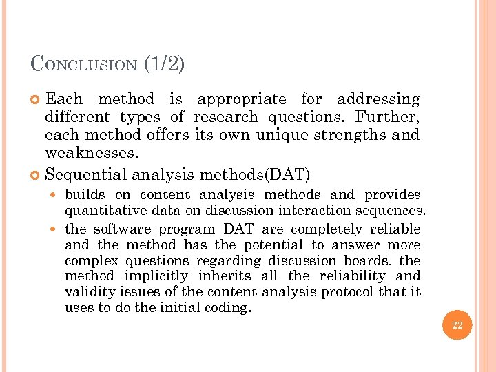 CONCLUSION (1/2) Each method is appropriate for addressing different types of research questions. Further,