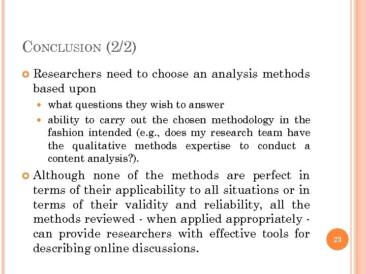 CONCLUSION (2/2) Researchers need to choose an analysis methods based upon what questions they