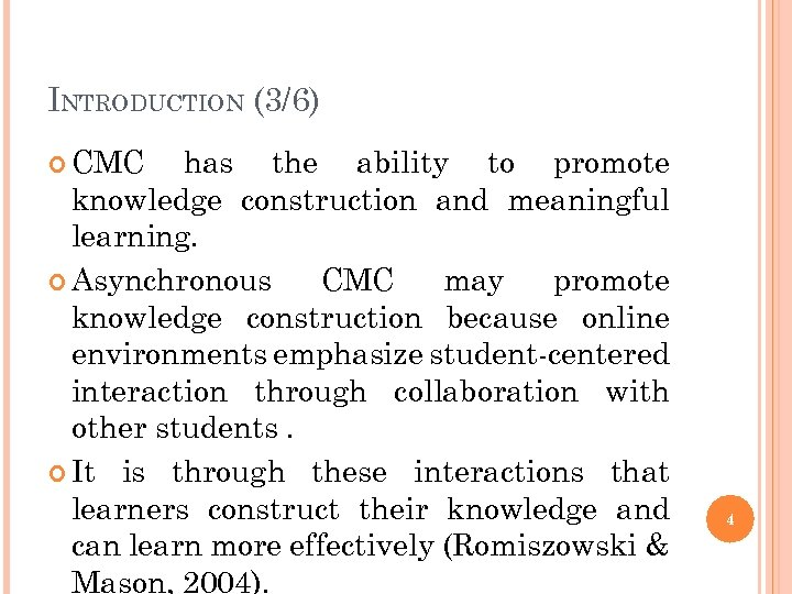 INTRODUCTION (3/6) CMC has the ability to promote knowledge construction and meaningful learning. Asynchronous
