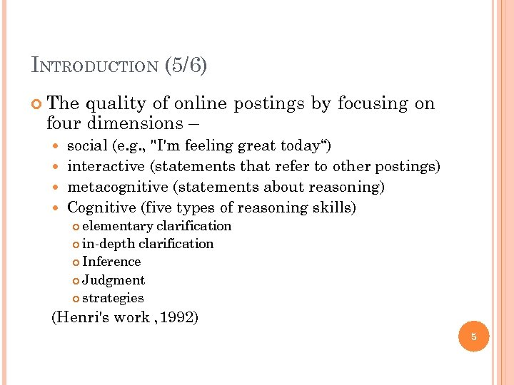 INTRODUCTION (5/6) The quality of online postings by focusing on four dimensions – social