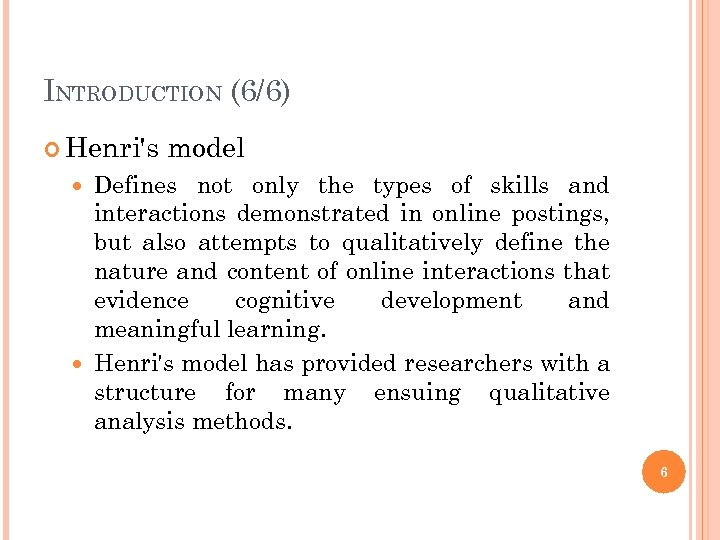 INTRODUCTION (6/6) Henri's model Defines not only the types of skills and interactions demonstrated