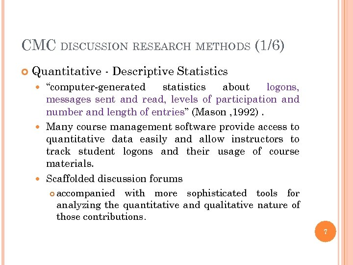 "CMC DISCUSSION RESEARCH METHODS (1/6) Quantitative - Descriptive Statistics ""computer-generated statistics about logons, messages"