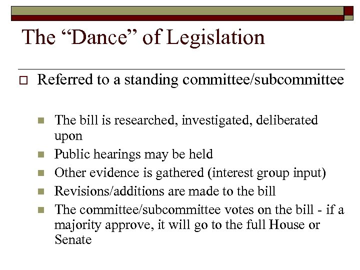 """The """"Dance"""" of Legislation o Referred to a standing committee/subcommittee n n n The"""