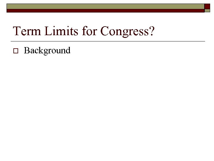 Term Limits for Congress? o Background