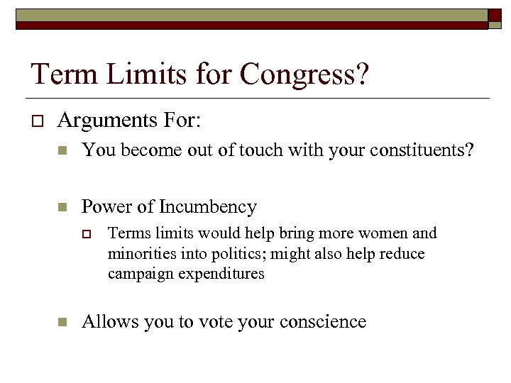 Term Limits for Congress? o Arguments For: n You become out of touch with