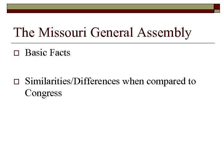 The Missouri General Assembly o Basic Facts o Similarities/Differences when compared to Congress