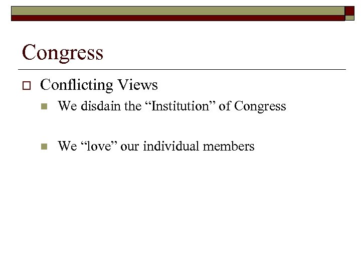 """Congress o Conflicting Views n We disdain the """"Institution"""" of Congress n We """"love"""""""