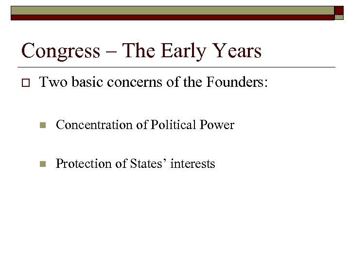 Congress – The Early Years o Two basic concerns of the Founders: n Concentration