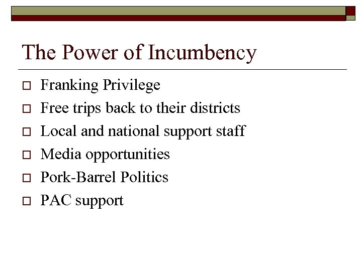 The Power of Incumbency o o o Franking Privilege Free trips back to their