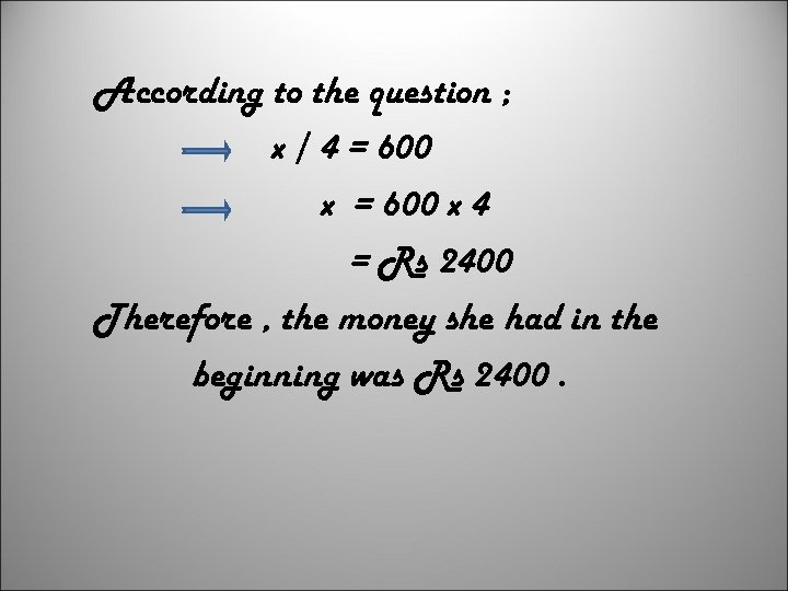 According to the question ; x / 4 = 600 x 4 = Rs